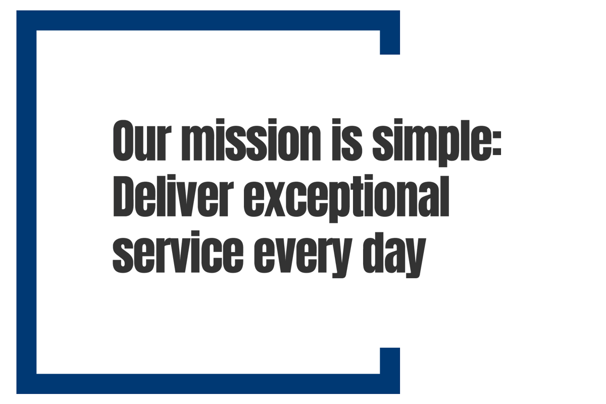 Our Mission is Simple: Deliver exceptional service every day
